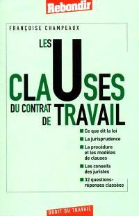 Les clauses du contrat de travail : ce que dit la loi, la jurisprudence, la procédure et les modèles de clauses, les conseils des juristes, 32 questions-réponses classées