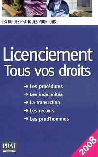 Licenciement, tous vos droits : les procédures, les indemnités, la transaction, les recours, les prud'hommes