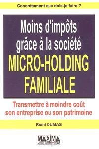 Moins d'impôts grâce à la société micro-holding familiale : transmettre à moindre coût son entreprise ou son patrimoine