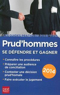 Prud'hommes : se défendre et gagner : connaître les procédures, préparer une audience de conciliation, contester une décision prud'homale, faire exécuter le jugement : 2014