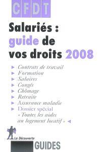 Salariés : guide de vos droits 2008 : contrats de travail, formation, salaires, congés, chômage, retraite, assurance maladie, dossier spécial Toutes les aides au logement locatif