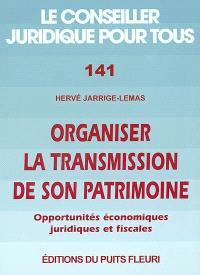 Organiser la transmission de son patrimoine : opportunités économiques, juridiques et fiscales