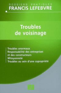 Troubles de voisinage : troubles anormaux, responsabilité des entreprises et des constructeurs, mitoyenneté, troubles au sein d'une copropriété