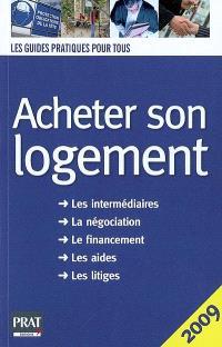 Acheter son logement : le guide pratique 2009 : les intermédiaires, la négociation, le financement, les aides, les litiges