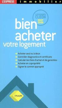 Bien acheter votre logement : les guides Cléon 2007-2008