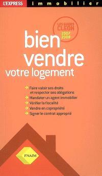Bien vendre votre logement : les guides Cléon 2007-2008