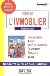Guide de l'immobilier : financement, achat, mise en location, placement, fiscalité, vente