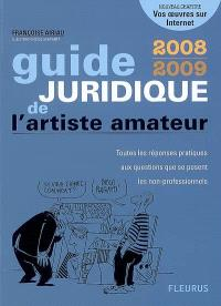 Guide juridique de l'artiste amateur 2008-2009 : toutes les réponses pratiques aux questions que se posent les non-professionnels