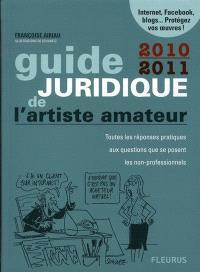 Guide juridique de l'artiste amateur 2010-2011 : toutes les réponses pratiques aux questions que se posent les non-professionnels