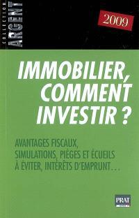 Immobilier, comment investir ? : avantages fiscaux, simulations, pièges et écueils à éviter, intérêts d'emprunts...