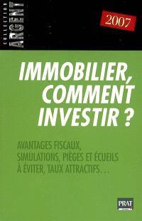 Immobilier, comment investir ? : avantages fiscaux, simulations, pièges et écueils à éviter, taux attractifs...