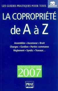 La copropriété de A à Z : assemblée, ascenseur, bruit, charges, gardien, parties communes, réglement, syndic, travaux...