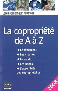 La copropriété de A à Z : le règlement, les charges, le syndic, les litiges, l'assemblée des copropriétaires