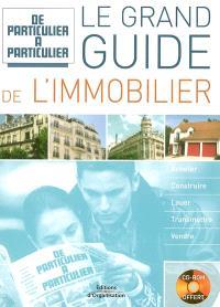 Le grand guide de l'immobilier : acheter, construire, louer, transmettre, vendre
