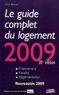 Le guide complet du logement 2009 : financement, fiscalité, réglementation