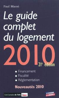 Le guide complet du logement 2010 : financement, fiscalité, réglementation