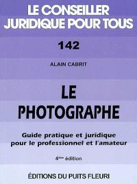 Le photographe : guide pratique et juridique pour le professionnel et l'amateur