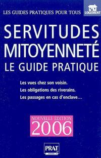 Servitudes et mitoyenneté : le guide pratique : clôtures, arbres, vues, droit de passage, bornage, mitoyenneté...