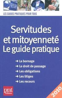Servitudes et mitoyenneté : le guide pratique : le bornage, le droit de passage, les obligations, les litiges, les recours