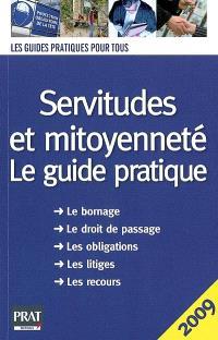 Servitudes et mitoyenneté : le guide pratique 2009 : le bornage, le droit de passage, les obligations, les litiges, les recours