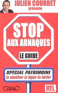 Stop aux arnaques : le guide : spécial patrimoine