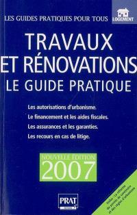 Travaux et rénovations : le guide pratique : les autorisations d'urbanisme, le financement et les aides fiscales, les assurances et les garanties, les recours en cas de litige