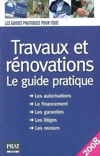 Travaux et rénovations : le guide pratique : les autorisations, le financement, les garanties, les litiges, les recours
