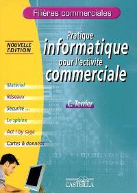 Pratique informatique pour l'activité commerciale : matériel, réseaux, sécurité..., le Sphinx, ACT ! by Sage, cartes & données