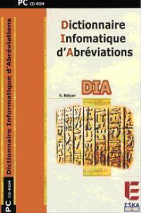 Dictionnaire informatique d'abréviations : DIA : version 7.0