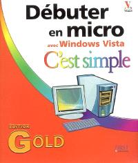 Débuter en micro avec Windows Vista, c'est simple : édition Gold