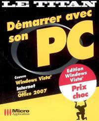 Démarrer avec son PC : couvre Windows Vista, Internet, Office 2007