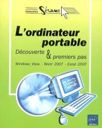 L'ordinateur portable : découverte et premiers pas : Windows Vista, Word 2007, Excel 2007