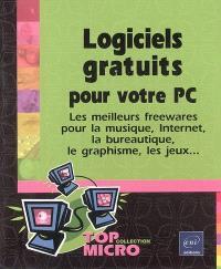 Logiciels gratuits pour votre PC : les meilleurs freewares pour la musique, Internet, la bureautique, le graphisme, les jeux...