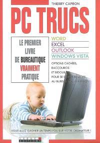 PC trucs : le premier livre de bureautique vraiment pratique : word, excel, outlook, windows vista, options cachées, raccourcis et bidouilles pour simplifier la vie au bureau et à la maison