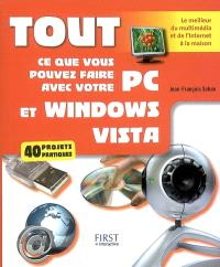 Tout ce que vous pouvez faire avec votre PC et Windows Vista : 40 projets pratiques