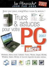 Trucs et astuces pour votre PC 2007 : Windows, Word, Excel, Outlook, iTunes, Picasa, Skype, Mozilla, Winamp, Opera, Winzip, et tous les logiciels les plus connus : jour par jour, simplifiez-vous la micro !