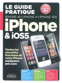 Le guide pratique iPhone & iOS5 : iPhone 4S, iPhone 4, iPhone 3GS : toutes les nouvelles fonctions expliquées pas à pas