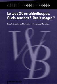 Le Web 2.0 en bibliothèques : quels services ? quels usages ?