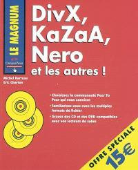 DivX, KaZaA, Nero et les autres ! : choissez la communauté peer to peer qui vous convient, familiarisez-vous avec les multiples formats de fichier, gravez des CD et des DVD compatibles avec vos lecteurs de salon