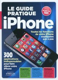 Le guide pratique iPhone : toutes les fonctions de votre iPhone expliquées pas à pas : 300 applications indispensables pour faire vibrer votre iPhone