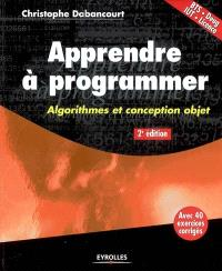 Apprendre à programmer : algorithmes et conception objet : BTS, Deug, IUT, licence