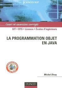 La programmation objet en Java : cours et exercices corrigés : IUT, BTS, licence, écoles d'ingénieurs
