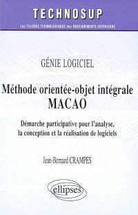 Méthode orientée-objet intégrale MACAO : démarche participative pour l'analyse, la conception et la réalisation de logiciels : génie logiciel
