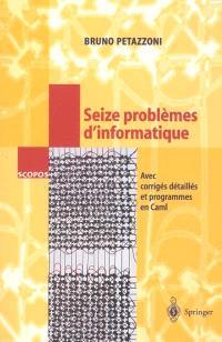 16 problèmes d'informatique : avec corrigés détaillés et programmes en Caml et avec 18 figures