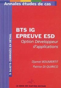 Annales informatique de gestion, conception et développement des applications : BTS IG épreuve E5D, étude de cas, option développeur d'applications : 5 sujets corrigés en détail