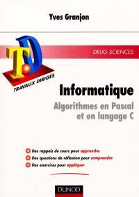 Informatique : algorithmes en Pascal et langage C : rappels de cours, questions de réflexion, exercices d'entraînement, DEUG Sciences