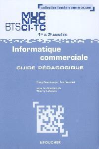 Informatique commerciale, BTS MUC, NRC, CI-TC 1re & 2e années : guide pédagogique