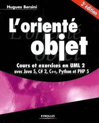 L'orienté objet : cours et exercices en UML 2 avec Java 5, C Sharp 2, C++, Phyton et PHP 5