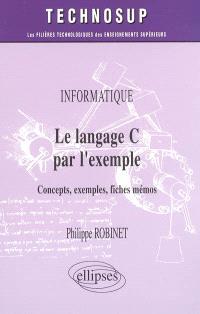 Le langage C par l'exemple : concepts, exemples, fiches mémos : informatique