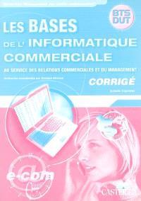 Les bases de l'informatique commerciale : au service des relations commerciales et du management : BTS, DUT corrigé